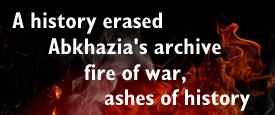 A history erased - Abkhazia's archive: fire of war, ashes of history - Video
