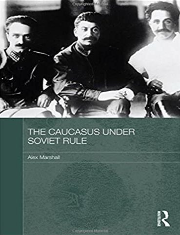 The Caucasus Under Soviet Rule, by Alex Marshall