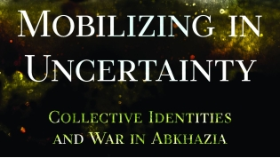 Book: Mobilizing in Uncertainty Collective Identities and War in Abkhazia